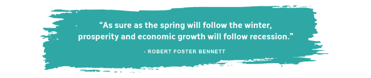 as sure as the spring will follow the winter, prosperity and economic growth will follow recession